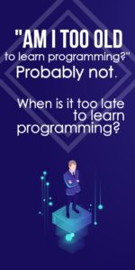 Am I Too Old To Learn Programming