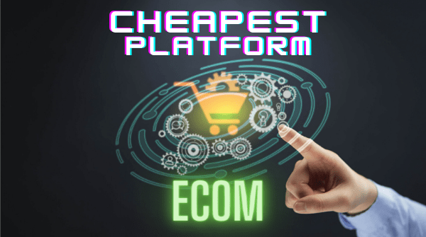 What is the Cheapest eCommerce platform