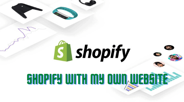Can I Use Shopify With My Own Website